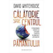 Călătorie spre centrul Pământului - David Whitehouse