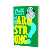 Cine a fost acest... Neil Armstrong - Franco Cosimo Panini