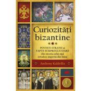 Curiozitati bizantine - Anthony Kaldellis