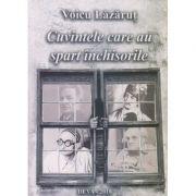 Cuvinte care au spart inchisorile - Lazarut Voicu
