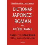 Dicționar japonez-român de Kyoiku Kanji. 1. 026 de caractere fundamentale - Jack Halpern