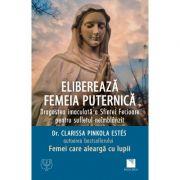 Elibereaza femeia puternica - Clarissa Pinkola Estes