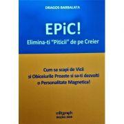 Epic! Elimina-ti Piticii de pe Creier - Dragos Barbalata