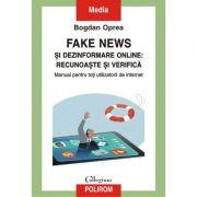 Fake news și dezinformare online: recunoaște și verifică - Bogdan Oprea