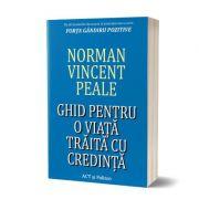 Ghid pentru o viata traita cu credinta - Norman Vincent Peale