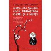 Ghidul unui călugăr pentru curățenia casei și a minții - Shoukei Matsumoto