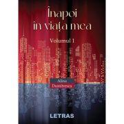 Inapoi in viata mea, volumul 1 - Alina Dumitrescu