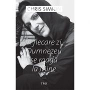 In fiecare zi, Dumnezeu se roagă la Mine - Chris Simion - Mercurian