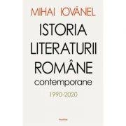 Istoria literaturii române contemporane 1990-2020 - Mihai Iovanel