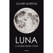 Luna. O istorie pentru viitor - Oliver Morton