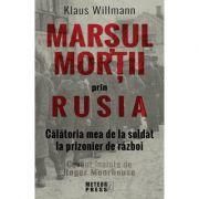 Marsul mortii prin Rusia. Calatoria mea de la soldat la prizonier de razboi - Klaus Willmann