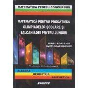 Matematica pentru pregatirea olimpiadelor scolare si balcaniadei pentru juniori Vol. 1 - Ivailo Kortezov