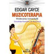 Edgar Cayce: Muzicoterapia. Vindecarea nonverbala - Dorothee Koechlin de Bizemont