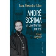 Andre Scrima, un gentleman creștin - Ioan Alexandru Tofan