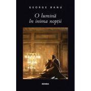 O lumină în inima nopţii - George Banu
