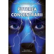 Puterea concentrării - William Walker Atkinson