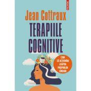 Terapiile cognitive. Cum să acționăm asupra propriilor ganduri - Jean Cottraux