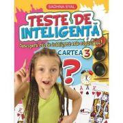 Teste de inteligenta. Descopera cat de inteligent este copilul tau! - Cartea 3 - Sadhna Syal