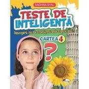 Teste de inteligenta. Descopera cat de inteligent este copilul tau! - Cartea 4 - Sadhna Syal
