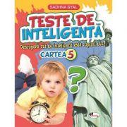 Teste de inteligenta. Descopera cat de inteligent este copilul tau! - Cartea 5 - Sadhna Syal