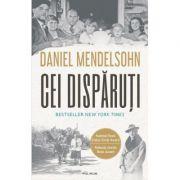 Cei disparuti. In cautarea a sase dintre cei sase milioane - Daniel Mendelsohn