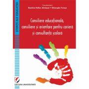 Consiliere educationala, consiliere si orientare pentru cariera si consultanta scolara