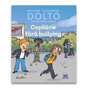 Copilarie fara bullying - Catherine Dolto