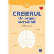 Creierul. Un organ incredibil! Mic ghid de sănătate - Thibaud Dumas