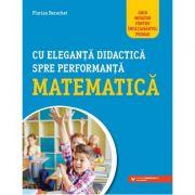 Cu eleganta didactica spre performanta matematica. Ghid novator pentru invatamantul primar - Florian Berechet