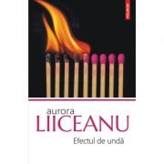Efectul de undă - Aurora Liiceanu