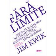 Fara limite. Dezvolta-ti gandirea. Invata mai rapid si elibereaza-ti viata extraordinara - Jim Kwik