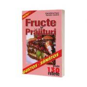 Fructe in prajituri. Peste 130 retete - Florentina Pavel