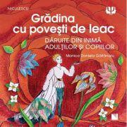 Gradina cu povesti de leac daruite din inima adultilor si copiilor - Monica Daniela Gaitanaru