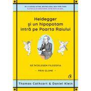 Heidegger și un hipopotam intră pe Poarta Raiului - Thomas Cathcart