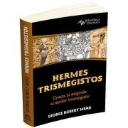 Hermes Trismegistos. Gnoza si originile scrierilor trismegiste - Robert George Mead