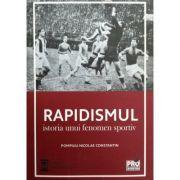 Rapidismul, istoria unui fenomen sportiv - Constantin Pompiliu-Nicolae