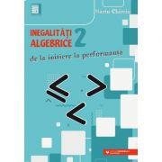 Inegalităţi algebrice (2). De la iniţiere la performanţă - Marin Chirciu