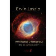 Inteligenta cosmosului - Ervin Laszlo