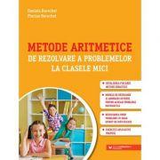 Metode aritmetice de rezolvare a problemelor la clasele mici - Daniela Berechet