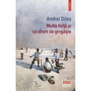 Multa forta si un dram de gingasie - Andrei Dosa