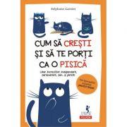 Cum sa cresti si sa te porti ca o pisica - Stephane Garnier