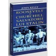 Salvatorii lui Stalin, Roosevel si Churchill - John Kelley