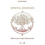 Spiritul shamanic. ghid practic pentru atingerea împlinirii personale - Kenneth Meadows