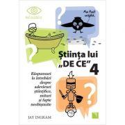 Stiinta lui de ce, volumul 4 - Jay Ingram