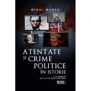Atentate si crime politice in istorie - Mihai Manea