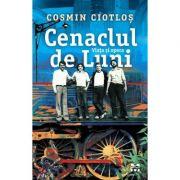 Cenaclul de Luni. Viața și opera - Cosmin Ciotlos