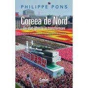 Coreea de Nord. Un stat-gherilă în transformare - Philippe Pons