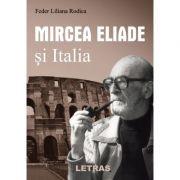 Mircea Eliade si Italia - Liliana Rodica Feder