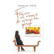 Femeia cu aroma de cirese-n parga - Ionelas Popa
