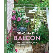 Gradina din balcon. Flori, fructe si legume in ghivece - Monika Kratz